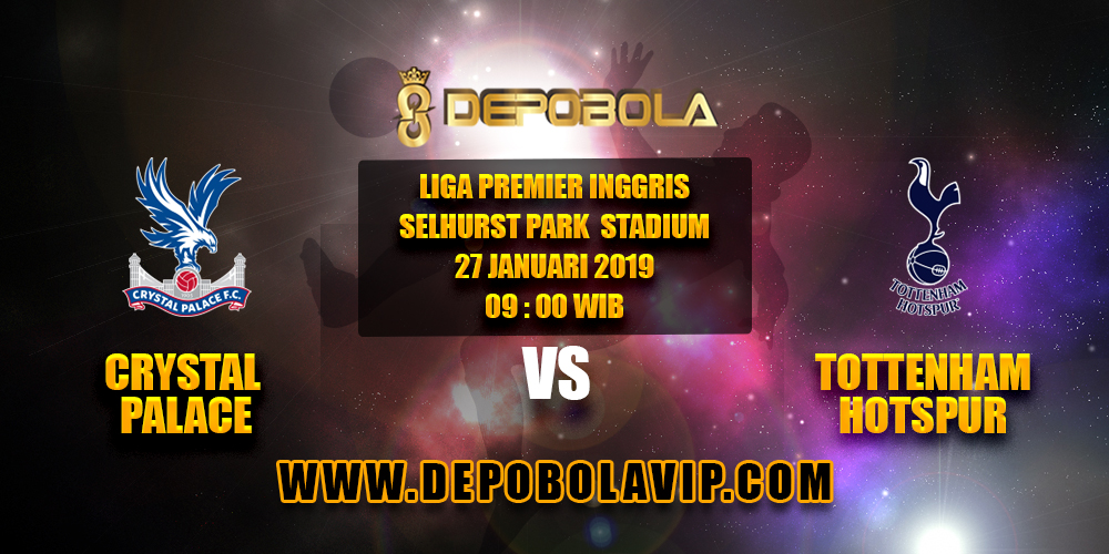 Prediksi Bola Crystal Palace vs Tottenham Hotspur 27 Januari 2019
