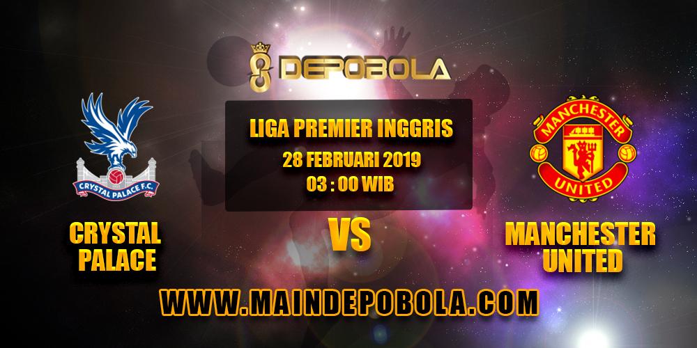 Prediksi Bola Crystal Palace vs Manchester United 28 Februari 2019