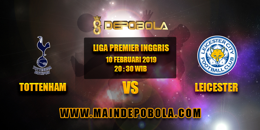 Prediksi Bola Tottenham Hotspur vs Leicester City 10 Februari 2019