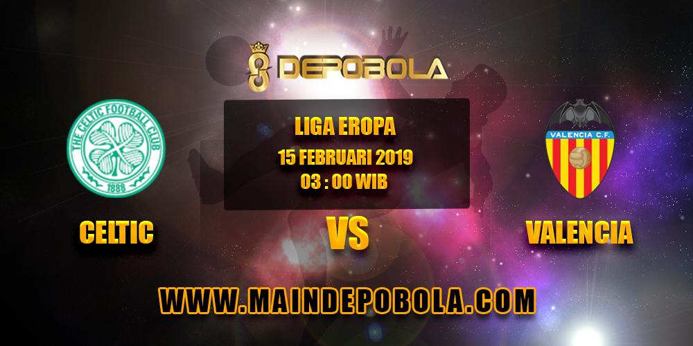Prediksi Bola Celtic vs Valencia 15 Februari 2019