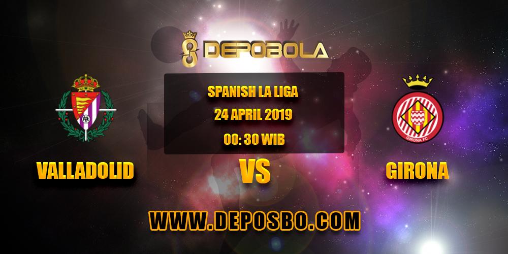 Prediksi Bola Valladolid vs Girona 24 April 2019